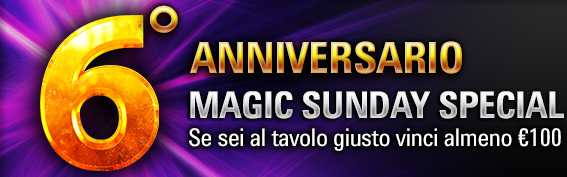 Magic Sunday Special 6 anniversario PokerStars